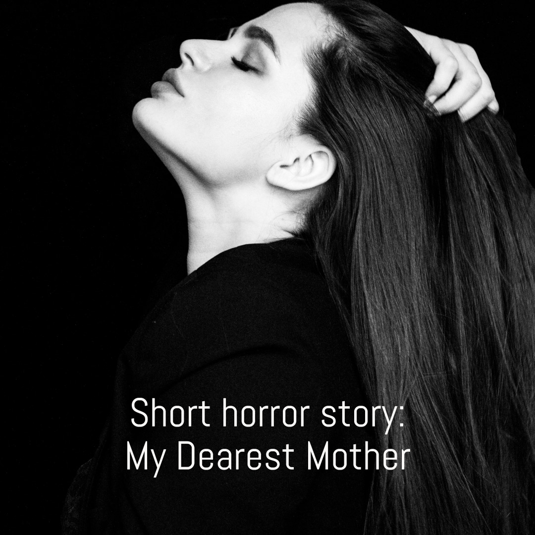 Short horror story: My Dearest Mother - Lizella Prescott